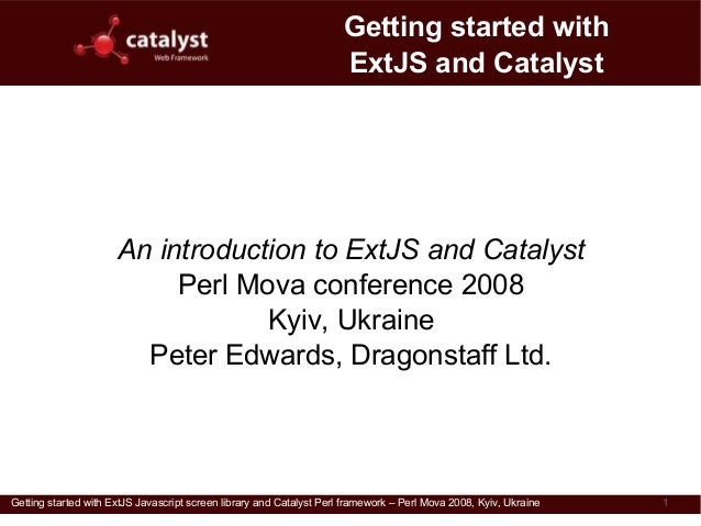 Getting started with                                                                      ExtJS and Catalyst              ...