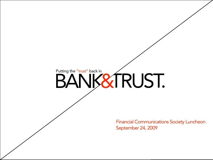 """Putting the """"trust"""" back in   BANK&TRUST.                               Financial Communications Society Luncheon         ..."""