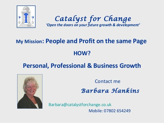 My Mission: People and Profit on the same Page HOW? Personal, Professional & Business Growth Contact me Barbara Hankins Ba...