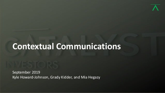 1 Contextual Communications September 2019 Kyle Howard-Johnson, Grady Kidder, and Mia Hegazy