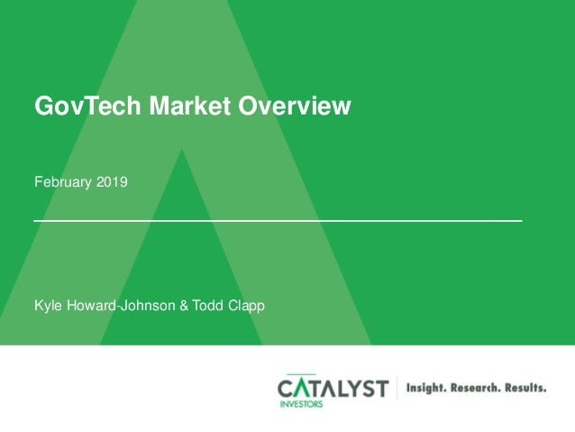 GovTech Market Overview February 2019 Kyle Howard-Johnson & Todd Clapp