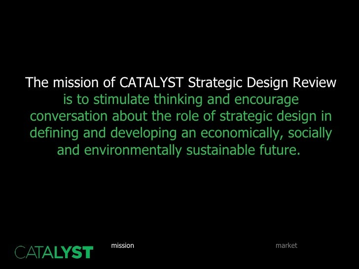The mission of CATALYST Strategic Design Review  is to stimulate thinking and encourage conversation about the role of str...
