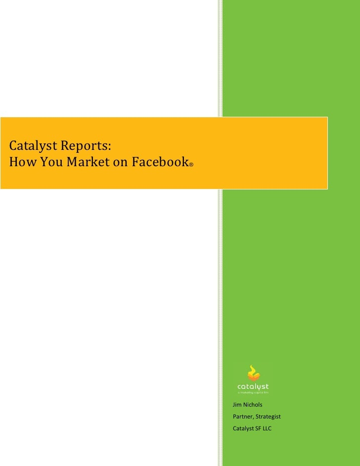 Catalyst Reports: How You Market on Facebook®                                   Jim Nichols                               ...
