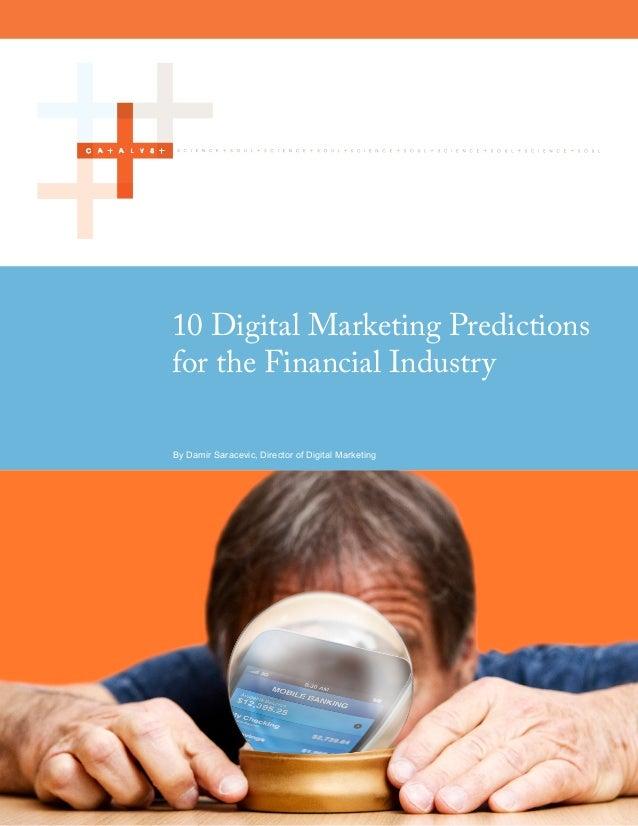 10 Digital Marketing Predictionsfor the Financial IndustryBy Damir Saracevic, Director of Digital Marketing