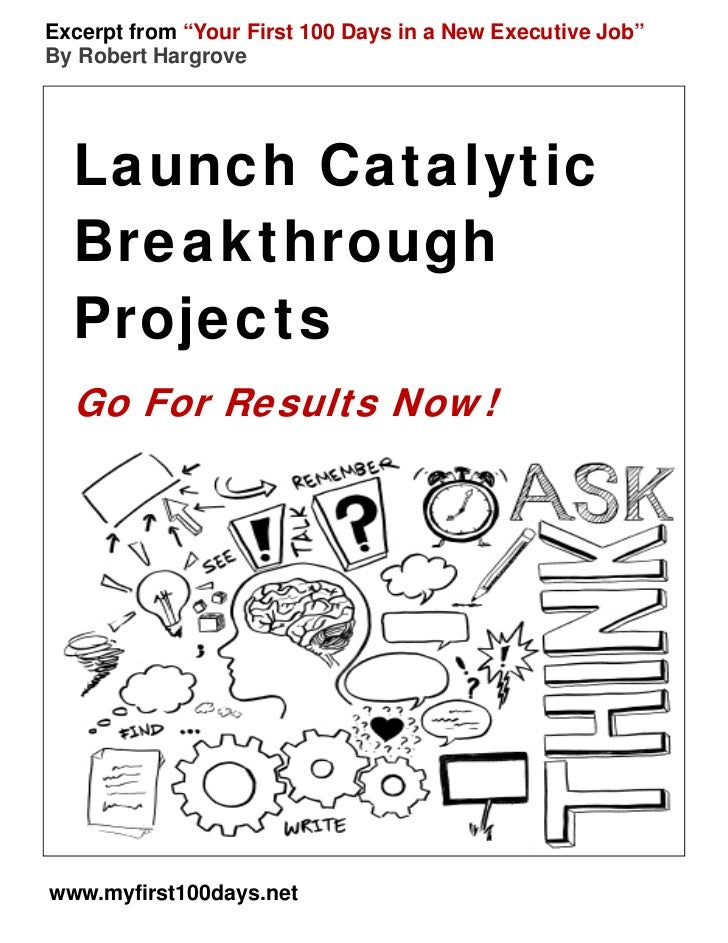 "Excerpt from ""Your First 100 Days in a New Executive Job""By Robert Hargrove  Launch Catalytic  Breakthrough  Projects  Go ..."