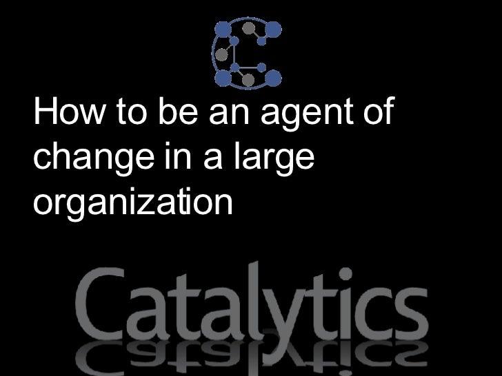 <ul><li>How to be an agent of change in a large organization </li></ul>