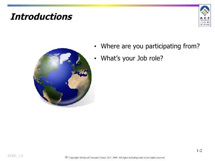 Introductions <ul><li>Where are you participating from? </li></ul><ul><li>What's your Job role? </li></ul>