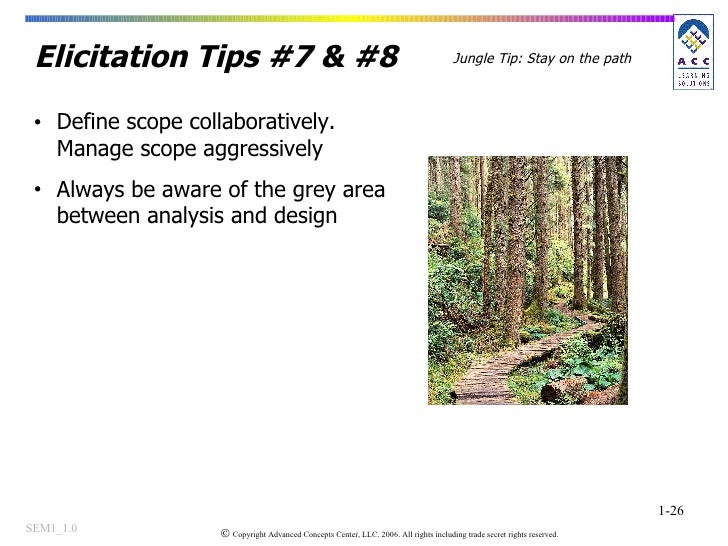 Elicitation Tips #7 & #8 <ul><li>Define scope collaboratively.  Manage scope aggressively </li></ul><ul><li>Always be awar...