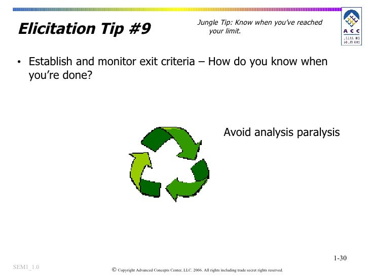 Elicitation Tip #9 <ul><li>Establish and monitor exit criteria – How do you know when you're done? </li></ul>Jungle Tip: K...