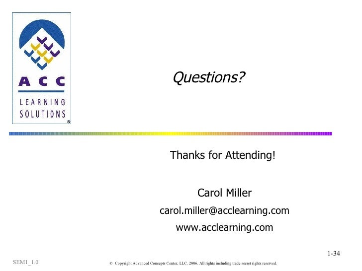 Questions? Thanks for Attending!  Carol Miller [email_address] www.acclearning.com