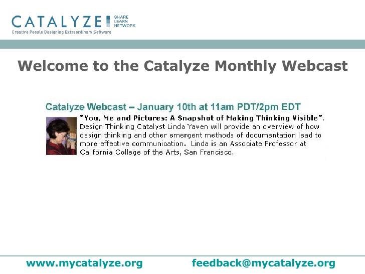 Welcome to the Catalyze Monthly Webcast www.mycatalyze.org   [email_address]