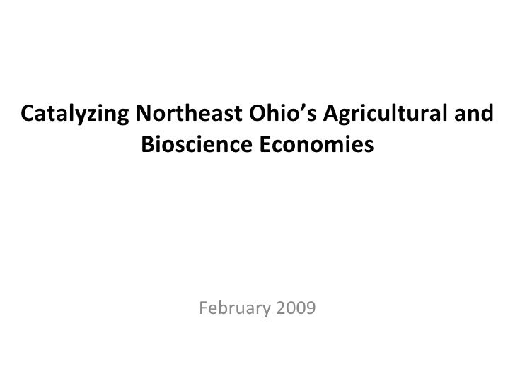 Catalyzing Northeast Ohio's Agricultural and           Bioscience Economies                February 2009