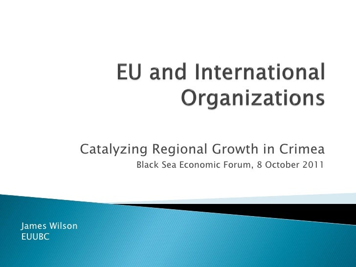 Catalyzing Regional Growth in Crimea                       Black Sea Economic Forum, 8 October 2011James WilsonEUUBC
