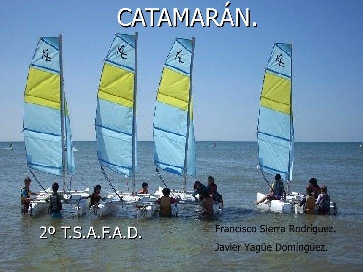 CATAMARÁN. 2º T.S.A.F.A.D. Francisco Sierra Rodríguez. Javier Yagüe Domínguez.