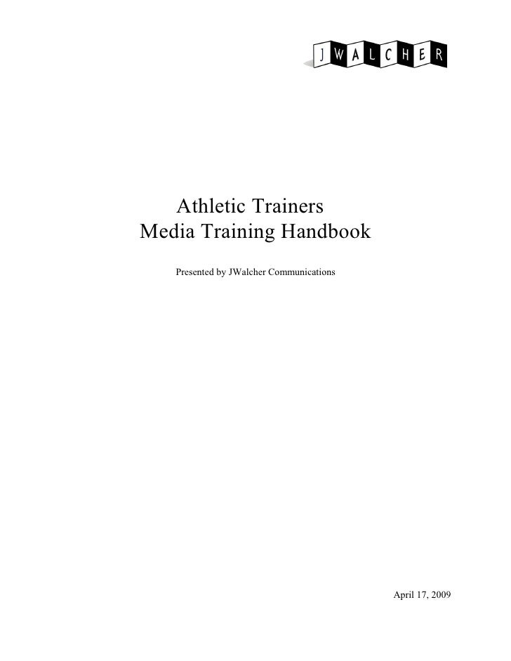 Athletic Trainers Media Training Handbook    Presented by JWalcher Communications                                         ...