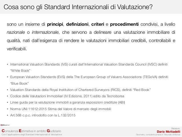 8405d1f2c2 ... 2. Relatore: Dario Mottadelli Geometra, consulente presso il Tribunale  di Monza Cosa sono gli Standard Internazionali di Valutazione? ...