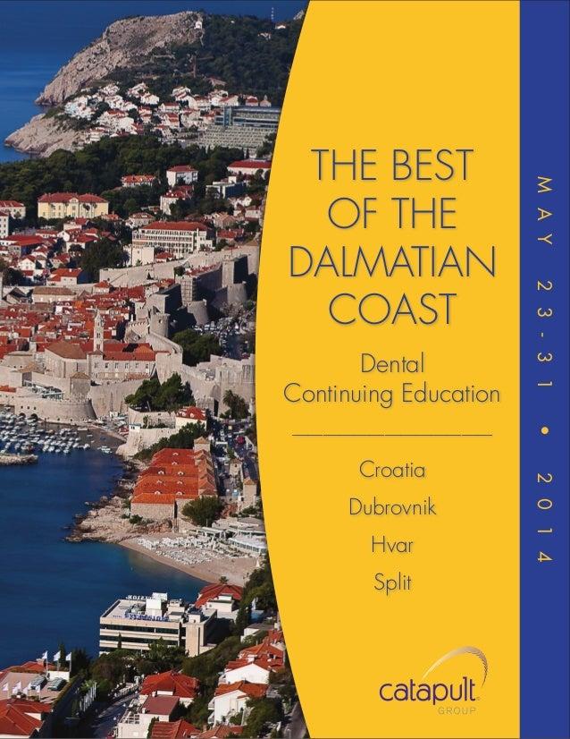 Dubrovnik Hvar Split  2 0 1 4  Croatia  •  —————————————  2 3 - 3 1  Dental Continuing Education  M A Y  THE BEST OF THE D...