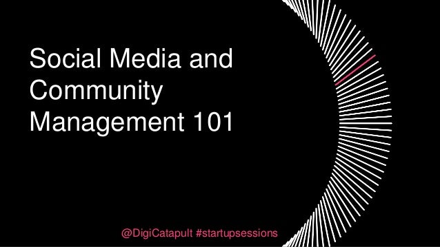 Social Media and Community Management 101 @DigiCatapult #startupsessions