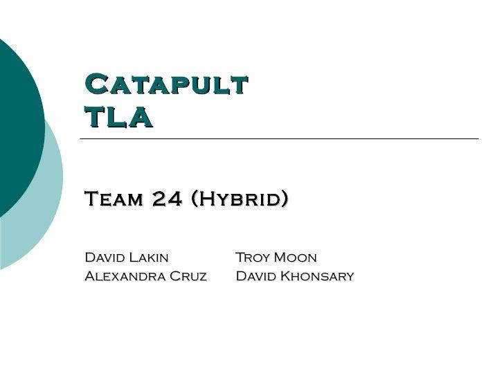 Catapult TL A  Team 24 (Hybrid)  David Lakin      Troy Moon Alexandra Cruz   David Khonsary