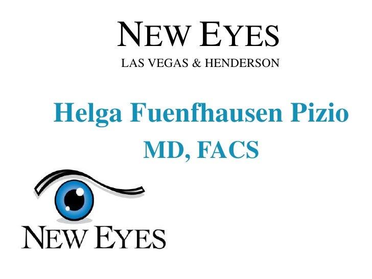 NEW EYES      LAS VEGAS & HENDERSON    Helga Fuenfhausen Pizio        MD, FACS
