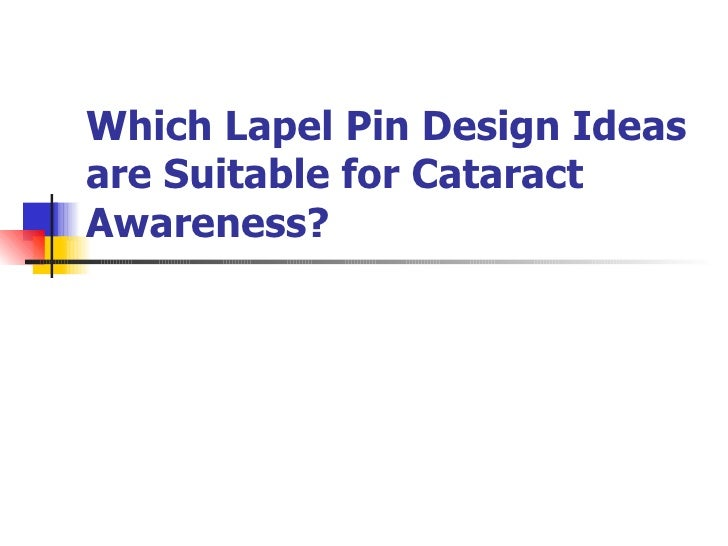Which Lapel Pin Design Ideas are Suitable for Cataract Awareness?