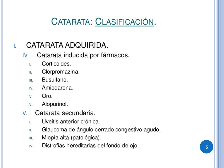 CATARATA: CLASIFICACIÓN.        CATARATA ADQUIRIDA. I.                   Catarata inducida por fármacos.      IV.         ...