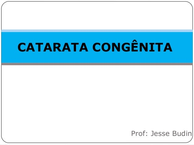 CATARATA CONGÊNITA Prof: Jesse Budin
