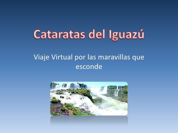 Cataratas del Iguazú<br />Viaje Virtual por las maravillas que esconde<br />