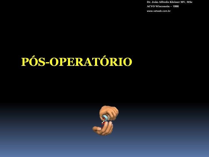 Dr. João Alfredo Kleiner MV, MSc<br />ACVO Wisconsin – 1998<br />www.vetweb.com.br<br />Lavar bem com BSS antes de dobrar ...
