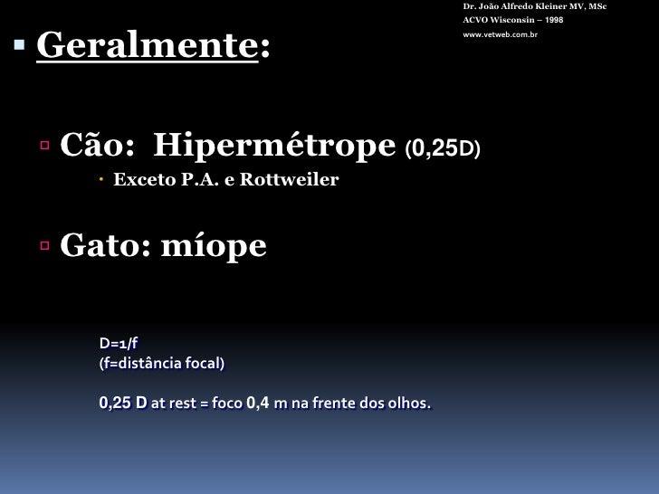 Dr. João Alfredo Kleiner MV, MSc<br />ACVO Wisconsin – 1998<br />www.vetweb.com.br<br />Geralmente:<br />Cão:  Hipermétrop...