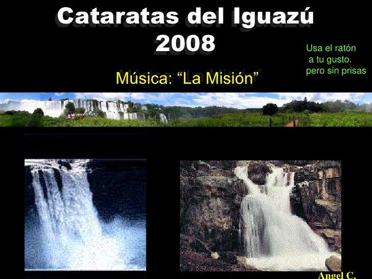 Cataratas del Iguazú       2008        Usa el ratón                            a tu gusto.                            pero...