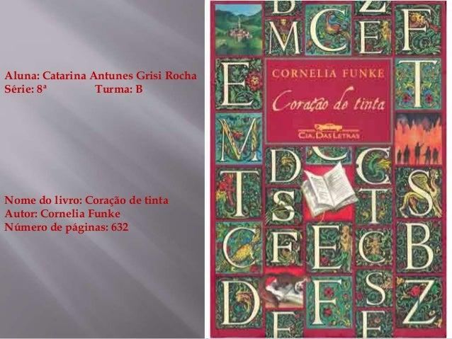 Aluna: Catarina Antunes Grisi Rocha Série: 8ª Turma: B Nome do livro: Coração de tinta Autor: Cornelia Funke Número de pág...