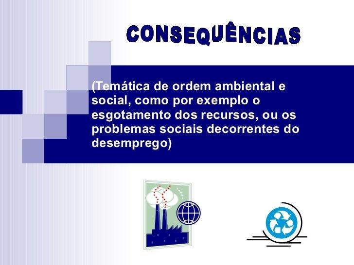 (Temática de ordem ambiental e social, como por exemplo o esgotamento dos recursos, ou os problemas sociais decorrentes do...