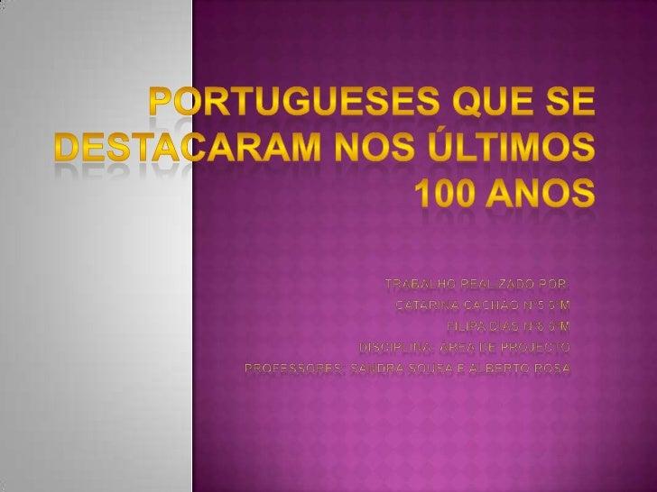 Portugueses que se destacaram nos últimos 100 anos <br />Trabalho realizado por:<br />Catarina Cachão nº5 6ºM<br />Filipa ...