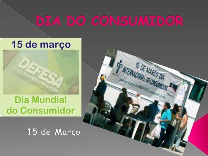 DIA DO CONSUMIDOR<br />15 de Março <br />