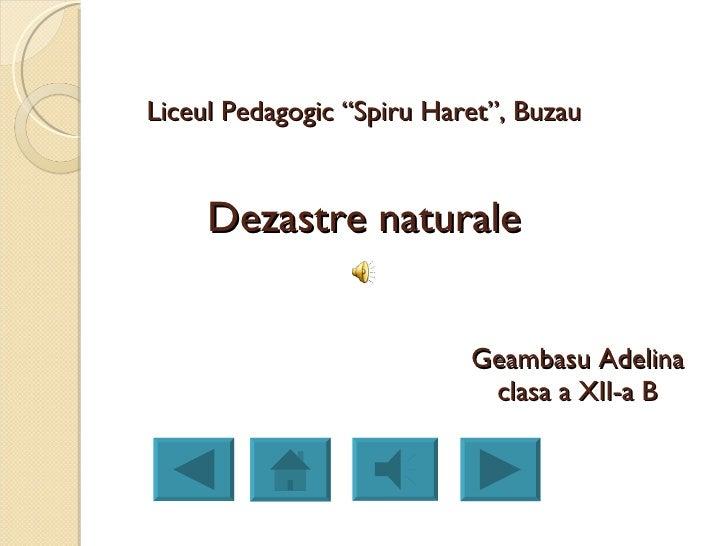 "Liceul Pedagogic ""Spiru Haret"", Buzau Dezastre naturale   Geambasu Adelina   clasa a XII-a B"