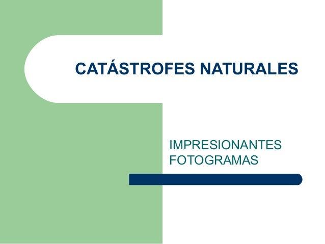 CATÁSTROFES NATURALES IMPRESIONANTES FOTOGRAMAS
