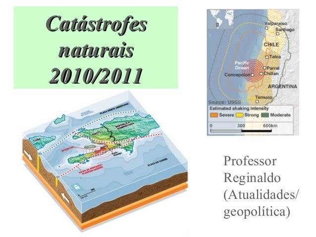 CCaattáássttrrooffeess  nnaattuurraaiiss  22001100//22001111  Professor  Reginaldo  (Atualidades/  geopolítica)