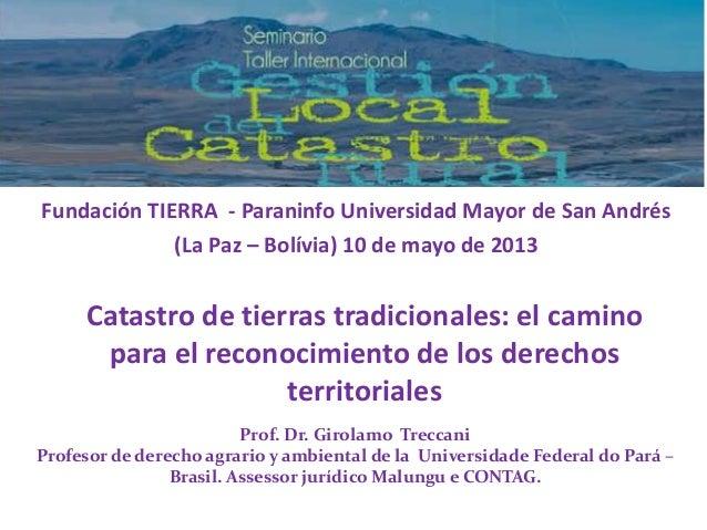 Fundación TIERRA - Paraninfo Universidad Mayor de San Andrés(La Paz – Bolívia) 10 de mayo de 2013Catastro de tierras tradi...