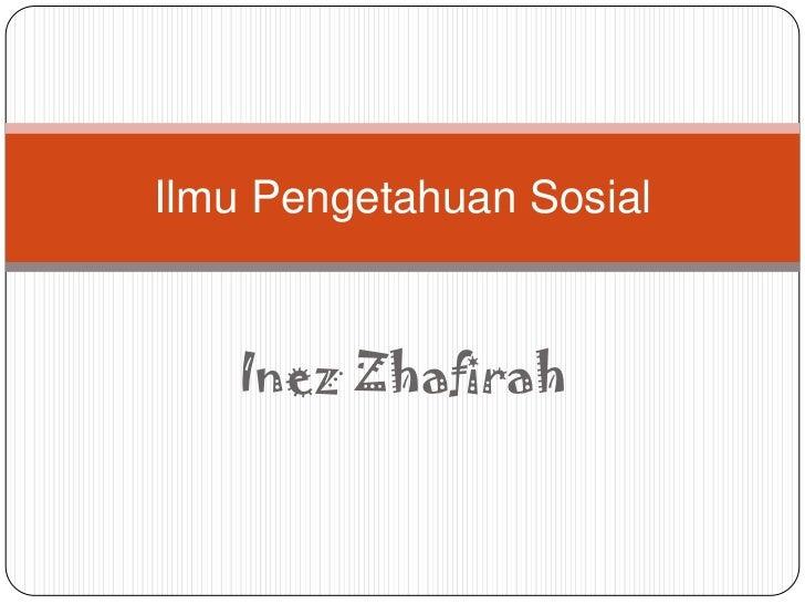Inez Zhafirah<br />Ilmu Pengetahuan Sosial<br />