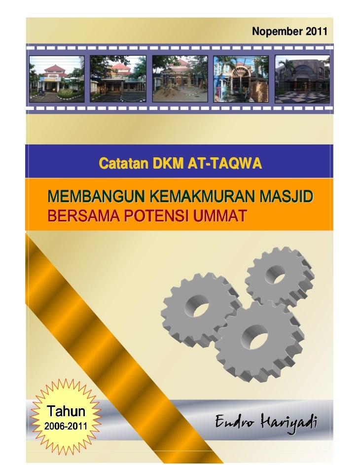 Nopember 2011            Catatan DKM AT-TAQWAMEMBANGUN KEMAKMURAN MASJIDBERSAMA POTENSI UMMATTahun2006-2011               ...