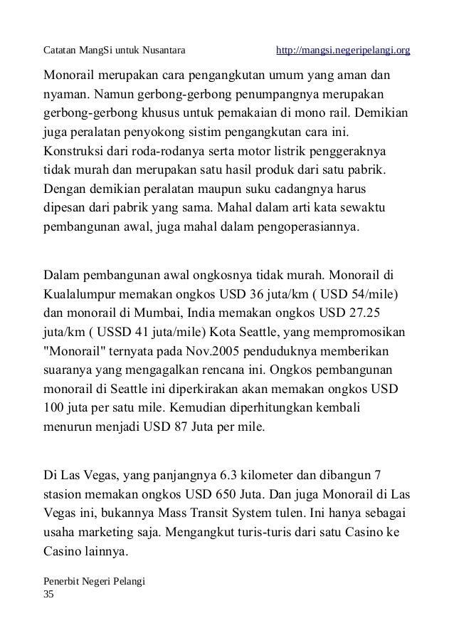 Catatan MangSi untuk Nusantara http://mangsi.negeripelangi.org Monorail merupakan cara pengangkutan umum yang aman dan nya...