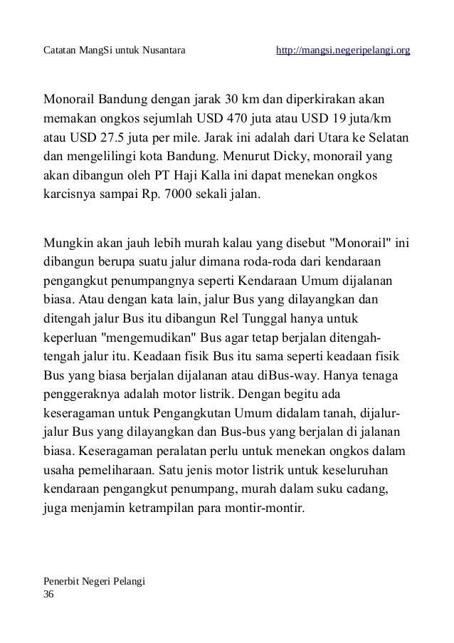 Catatan MangSi untuk Nusantara http://mangsi.negeripelangi.org Monorail Bandung dengan jarak 30 km dan diperkirakan akan m...