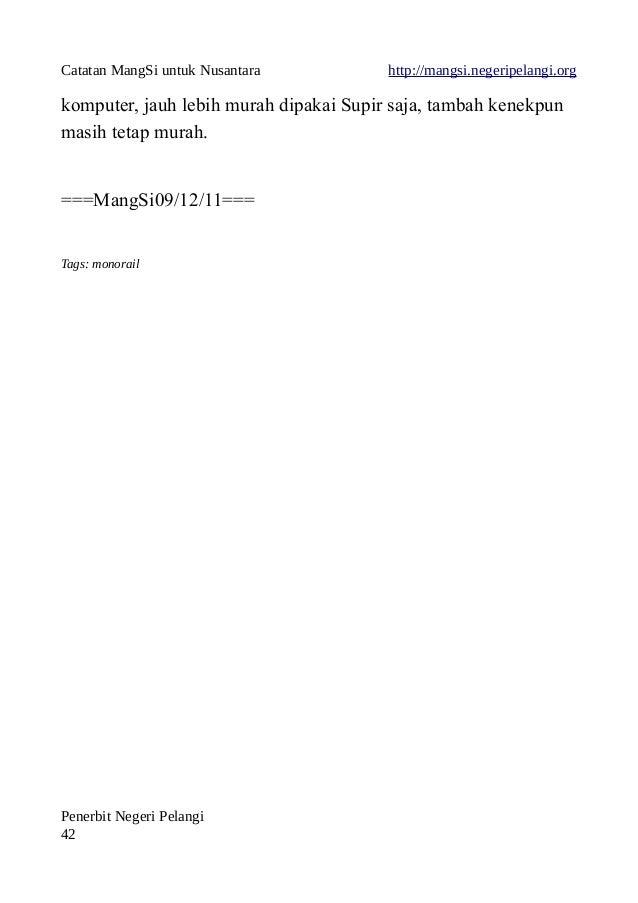 Catatan MangSi untuk Nusantara http://mangsi.negeripelangi.org komputer, jauh lebih murah dipakai Supir saja, tambah kenek...