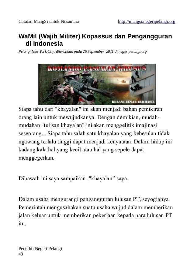 Catatan MangSi untuk Nusantara http://mangsi.negeripelangi.org WaMil (Wajib Militer) Kopassus dan Pengangguran di Indonesi...