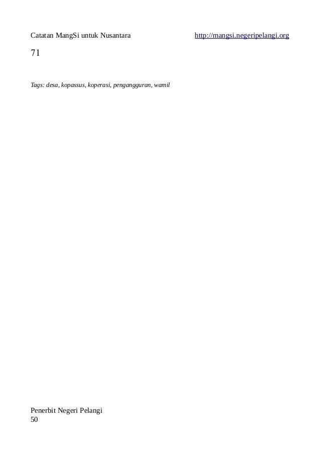 Catatan MangSi untuk Nusantara http://mangsi.negeripelangi.org 71 Tags: desa, kopassus, koperasi, pengangguran, wamil Pene...