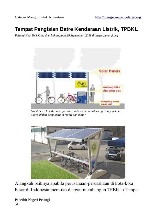 Catatan MangSi untuk Nusantara http://mangsi.negeripelangi.org Tempat Pengisian Batre Kendaraan Listrik, TPBKL Pelangi New...