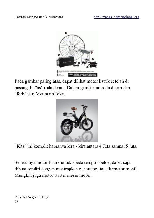Catatan MangSi untuk Nusantara http://mangsi.negeripelangi.org Pada gambar paling atas, dapat dilihat motor listrik setela...