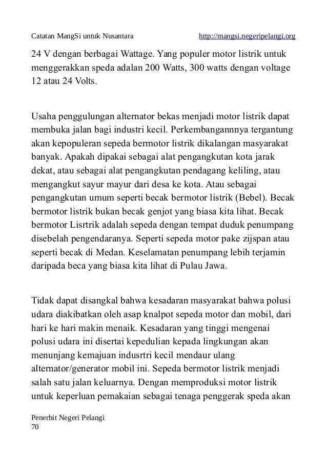 Catatan MangSi untuk Nusantara http://mangsi.negeripelangi.org 24 V dengan berbagai Wattage. Yang populer motor listrik un...