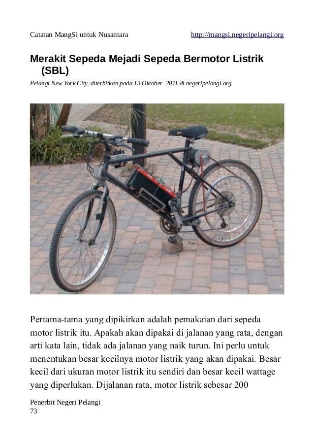 Catatan MangSi untuk Nusantara http://mangsi.negeripelangi.org Merakit Sepeda Mejadi Sepeda Bermotor Listrik (SBL) Pelangi...
